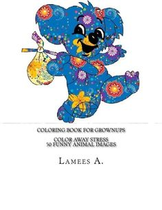 Introducing Coloring Book For Grownups Color Away Stress  50 Funny Animal Images Coloring For Grownups. Buy Your Books Here and follow us for more updates!