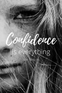 """""""Confidence is everything."""" - Cory Gregory on the School of Greatness podcast"""