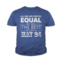 All Men Created Equal But The Best Are Born In MAY 24 Shirt #gift #ideas #Popular #Everything #Videos #Shop #Animals #pets #Architecture #Art #Cars #motorcycles #Celebrities #DIY #crafts #Design #Education #Entertainment #Food #drink #Gardening #Geek #Hair #beauty #Health #fitness #History #Holidays #events #Home decor #Humor #Illustrations #posters #Kids #parenting #Men #Outdoors #Photography #Products #Quotes #Science #nature #Sports #Tattoos #Technology #Travel #Weddings #Women