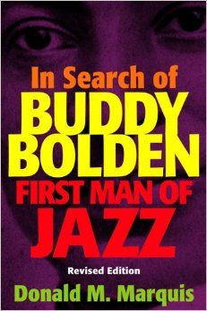 In Search of Buddy Bolden: First Man of Jazz: Donald M. Marquis: 9780807130933: Amazon.com: Books