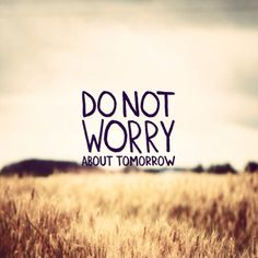 Do not worry about tomorrow. Made with @VRSLY. #madewithvrsly #vrsly