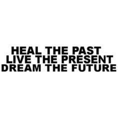 Heal The Past Energetic The Present Day-dream The Future