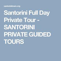 Santorini Full Day Private Tour - SANTORINI PRIVATE GUIDED TOURS