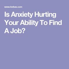 Is Anxiety Hurting Your Ability To Find A Job?
