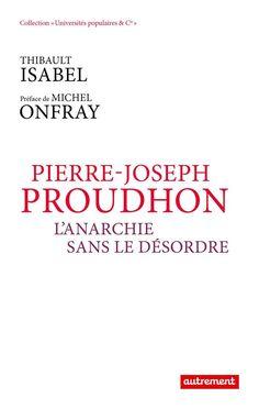 https://krisisdiffusion.com/thibault-isabel/223-pierre-joseph-proudhon-l-anarchie-sans-le-desordre-9782746745452.html #EditionsAutrement #Proudhon #Isabel