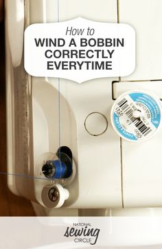 How to Wind a Bobbin Correctly Every Time | National Sewing Circle