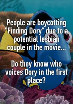 "People are boycotting ""Finding Dory"" due to a potential lesbian couple in the movie... Do they know who voices Dory in the first place?"