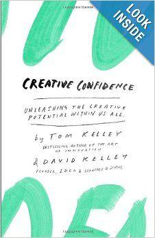 Creative Confidence: Unleashing the Creative Potential Within Us All: Tom Kelley, David Kelley: 9780385349369: Amazon.com: #Books
