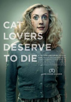 """In a provocative ad campaign for non-profit organisation Lung Cancer Alliance USA, features controversial statements declaring that hipsters, cat lovers, crazy old aunts, the smug, genetically privileged """"deserve to die"""". By Laughlin Constable"""