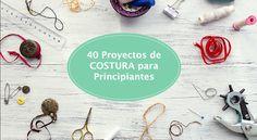 Entonces, ¿has decidido empezar a coser? Hemos hecho una lista de los 40 Proyectos de Costura para Principiantes para motivarte y que empieces a crear!