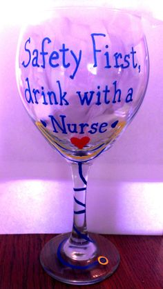 Safety First Drink with a Nurse Wine Glass by CreationsbyTiff34, $13.00