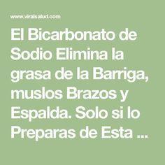 El Bicarbonato de Sodio Elimina la grasa de la Barriga, muslos Brazos y Espalda. Solo si lo Preparas de Esta Manera   Viral Salud