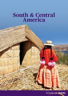 South and Central America Brochure 2017  House of Travel South and Central America Brochure 2017