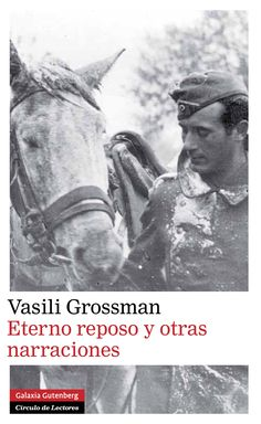 Grossman, Vasili. Eterno reposo y otras narraciones