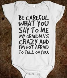 Be Careful What You Say To Me My Grandma's Crazy and I'm Not Afraid to Tell On You Baby Onesie from Glamfoxx Shirts