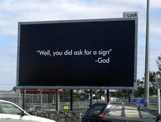Well, you did ask for a sign. ~ God