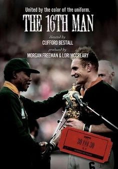 love this movie!!!  30 for 30: The 16th Man (2010) Director Cliff Bestall calls on actor Morgan Freeman (who earned an Oscar nod for his portrayal of iconic leader Nelson Mandela in Invictus) to narrate this documentary chronicling the South African rugby team's historic win of the 1995 World Cup. The team's unlikely victory over New Zealand helped the nation pull together at a time when many were still recovering from the sting of apartheid -- and gave everyone a reason a cheer.