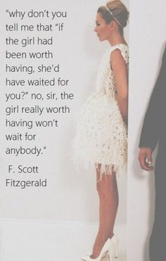So true! I'm not waiting on a guy. He better decide what he wants, fast or I'll be gone and he'll regret it.