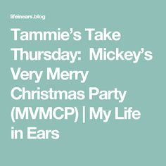 Tammie's Take Thursday:  Mickey's Very Merry Christmas Party (MVMCP) | My Life in Ears