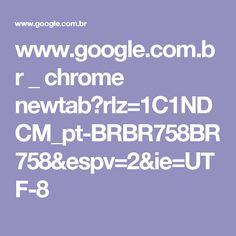 www.google.com.br _ chrome newtab?rlz=1C1NDCM_pt-BRBR758BR758&espv=2&ie=UTF-8