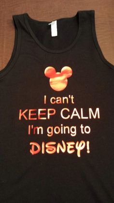 """Custom """"I can't KEEP CALM I'm going to Disney!"""" Tank Top by sheribottomline on Etsy https://www.etsy.com/listing/182660390/custom-i-cant-keep-calm-im-going-to"""