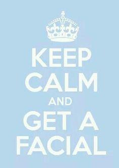 Keep calm and get a facial!