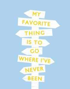 My favorite thing is to go where I've never been