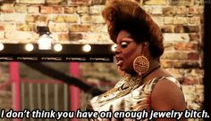 RuPaul Drag Race Latrice Royale - not enough jewelry