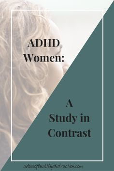 Lack of Focus v. Hyperfocus.  Spontaneous v. Rigid.  Disorganized v. OCD.  If any of this sounds familiar you might be an ADHD Woman: A Study in Contrast.