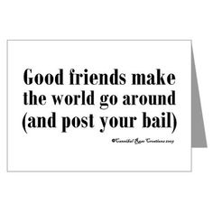 Good friends make the world go around  (and post your bail) #bailbonds