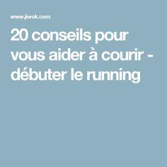 20 conseils pour vous aider à courir - débuter le running
