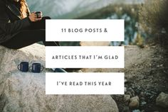 11 Blog Posts & Articles That I'm Glad I've Read This Year...