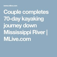 Couple completes 70-day kayaking journey down Mississippi River | 						MLive.com