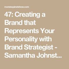47: Creating a Brand that Represents Your Personality with Brand Strategist - Samantha Johnston - Mom Inspired Show with Amber Sandberg