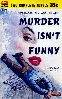 Murder Isn't Funny. J. Harvey Bond. Ace Double Novel Books D-301. Published 1958, 1st printing. Cover Artist: Bernard Barton. J. Harvey Bond is a pseudonym of Russ Winterbotham. Missing strips from an...
