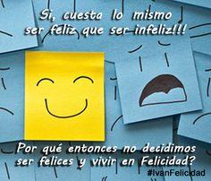 Si, cuesta lo mismo ser feliz que ser infeliz !!!