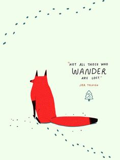 """""""Not all those who wander are lost."""" - J.R.R. Tolkien -"""