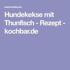 Hundekekse mit Thunfisch - Rezept - kochbar.de