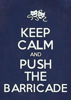 KEEP CALM AND PUSH THE BARRICADE