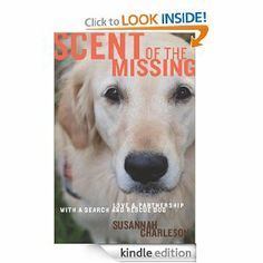 Read Now Scent of the Missing: Love and Partnership with a Search-and-Rescue Dog, Author Susannah Charleson Search And Rescue Dogs, Dog Search, Date, Missing Love, Missing Persons, Dog Books, Dog Stories, Susa, Service Dogs