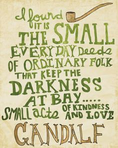 Some truth from Gandalf the Grey...  #quotes  /  #SLCC15 tickets are on sale now: http://saltlakecomiccon.com/slcc-2015-tickets/?cc=Pinterest