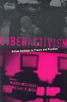 Cyberactivism : online activism in theory and practice / edited by Martha McCaughey and Michael D. Ayers