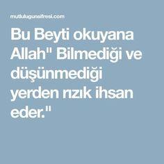 """Bu Beyti okuyana Allah"""" Bilmediği ve düşünmediği yerden rızık ihsan eder."""" Allah, Prayers, Faith, Quotes, Style, Quotations, Swag, Prayer, Beans"""