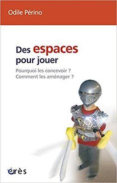 Amazon.fr - Des espaces pour jouer : Pourquoi les concevoir ? Comment les aménager ? - Odile Périno - Livres