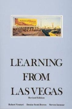 Learning from Las Vegas - Revised Edition: The Forgotten Symbolism of Architectural Form: Robert Venturi, Steven Izenour, Denise Scott Brown Denise Scott Brown, World Famous Buildings, Good Books, Books To Read, Clean Book, Las Vegas Strip, Postmodernism, Ebooks, Architecture