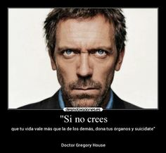 Bona nit, Dr. House! If I only could? Just one time.