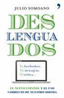 Deslenguados : el nuevo español y el uso correcto de nuestro idioma / Julio Somoano http://encore.fama.us.es/iii/encore/record/C__Rb2541822?lang=spi