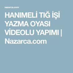HANIMELİ TIĞ İŞİ YAZMA OYASI VİDEOLU YAPIMI | Nazarca.com