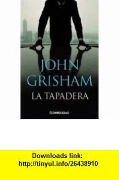 La Tapadera (Spanish Edition) (9780307392497) John Grisham , ISBN-10: 030739249X  , ISBN-13: 978-0307392497 ,  , tutorials , pdf , ebook , torrent , downloads , rapidshare , filesonic , hotfile , megaupload , fileserve