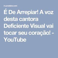 É De Arrepiar! A voz desta cantora Deficiente Visual vai tocar seu coração! - YouTube